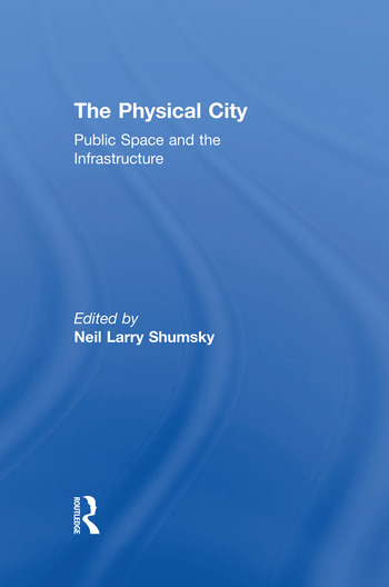 The Physical City Public Space and the Infrastructure book cover