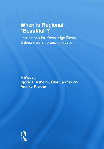 """When is Regional """"Beautiful""""? Implications for Knowledge Flows, Entrepreneurship and Innovation book cover"""