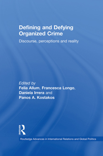 Defining and Defying Organised Crime Discourse, Perceptions and Reality book cover