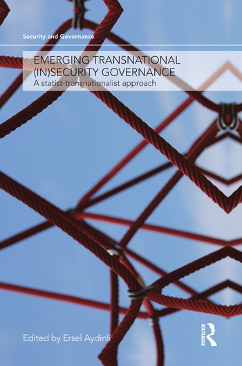 Emerging Transnational (In)security Governance A Statist-Transnationalist Approach book cover