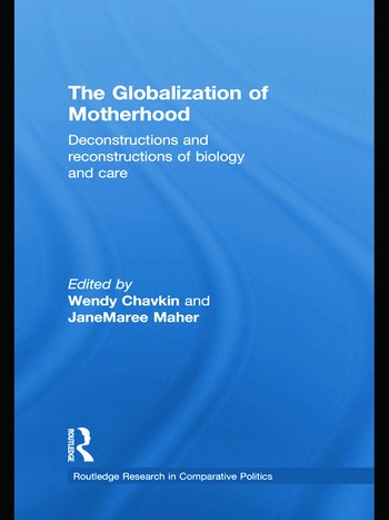 The Globalization of Motherhood Deconstructions and reconstructions of biology and care book cover