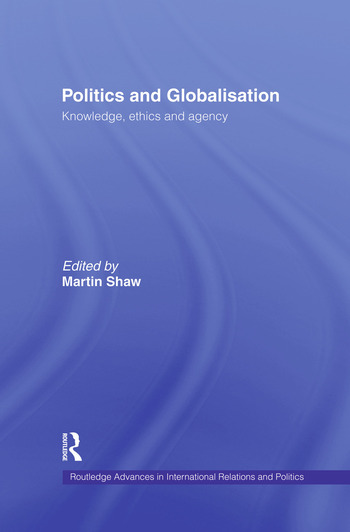 Politics and Globalisation Knowledge, Ethics and Agency book cover