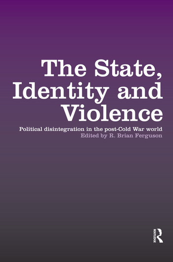 The State, Identity and Violence Political Disintegration in the Post-Cold War World book cover
