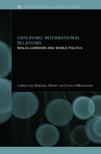 Observing International Relations Niklas Luhmann and World Politics book cover
