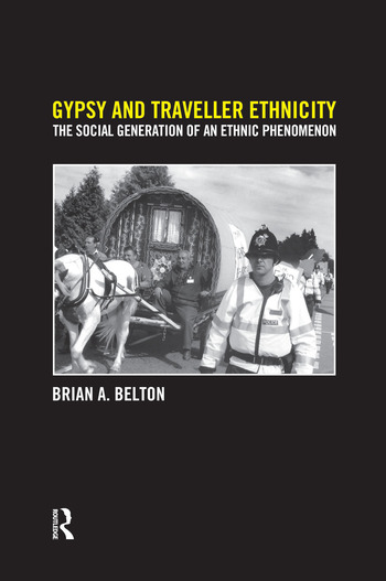 Gypsy and Traveller Ethnicity The Social Generation of an Ethnic Phenomenon book cover
