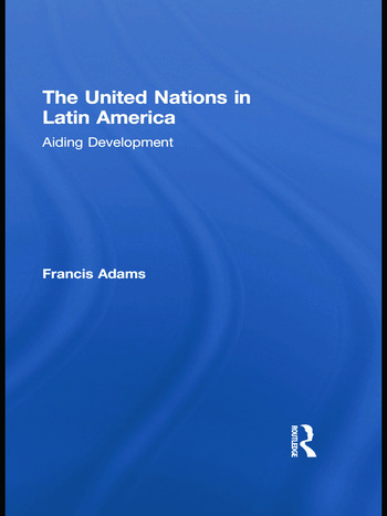 The United Nations in Latin America Aiding Development book cover