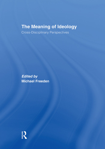 The Meaning of Ideology Cross-Disciplinary Perspectives book cover