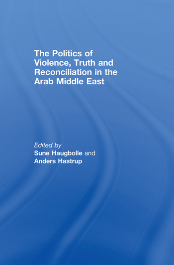 The Politics of Violence, Truth and Reconciliation in the Arab Middle East book cover