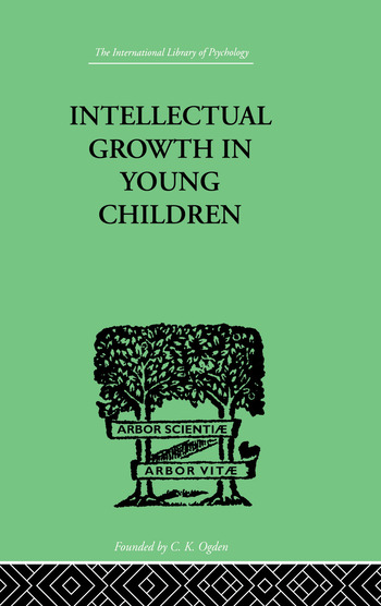 Intellectual Growth In Young Children With an Appendix on Children's