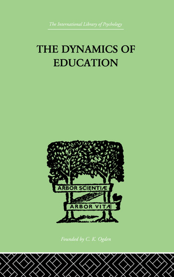 The Dynamics Of Education A METHODOLOGY OF PROGRESSIVE EDUCATIONAL THOUGHT book cover