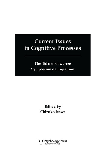 Current Issues in Cognitive Processes The Tulane Flowerree Symposia on Cognition book cover