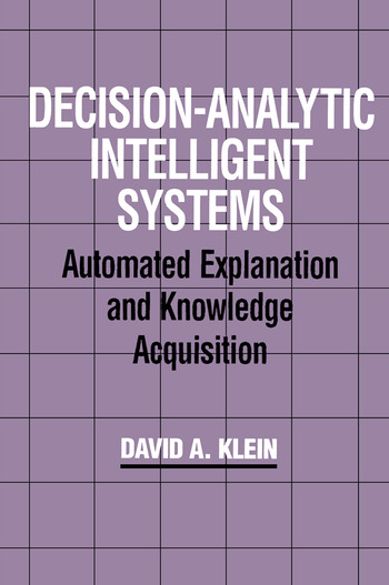 Decision-Analytic Intelligent Systems Automated Explanation and Knowledge Acquisition book cover