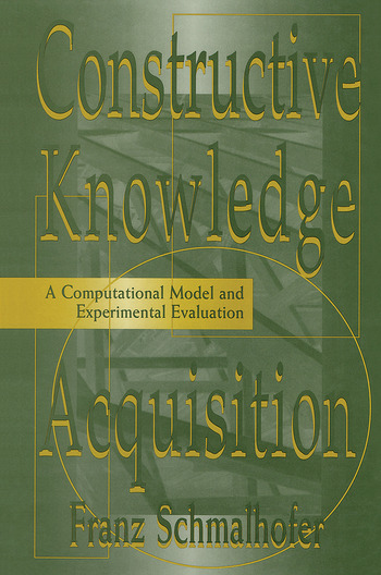 Constructive Knowledge Acquisition A Computational Model and Experimental Evaluation book cover