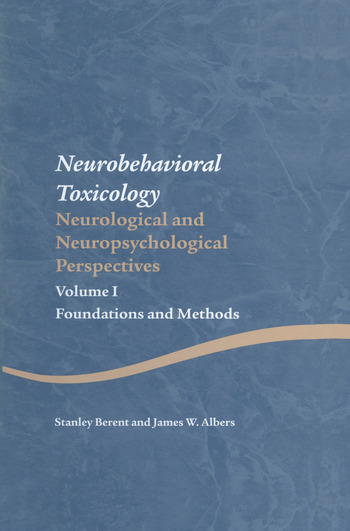 Neurobehavioral Toxicology: Neurological and Neuropsychological Perspectives, Volume I Foundations and Methods book cover