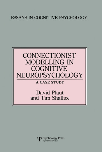 Connectionist Modelling in Cognitive Neuropsychology: A Case Study A Special Issue of Cognitive Neuropsychology book cover