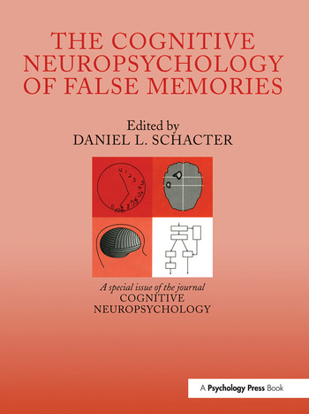 The Cognitive Psychology of False Memories A Special Issue of Cognitive Neuropsychology book cover