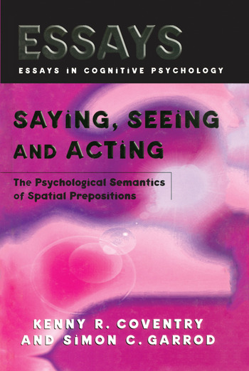 Saying, Seeing and Acting The Psychological Semantics of Spatial Prepositions book cover