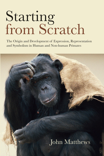 Starting from Scratch The Origin and Development of Expression, Representation and Symbolism in Human and Non-Human Primates book cover