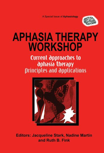 Aphasia Therapy Workshop: Current Approaches to Aphasia Therapy - Principles and Applications A Special Issue of Aphasiology book cover