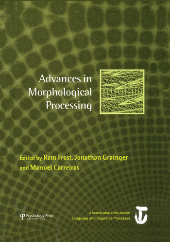 Advances in Morphological Processing A Special Issue of Language and Cognitive Processes book cover