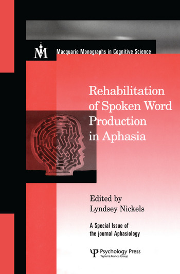 Rehabilitation of Spoken Word Production in Aphasia A Special Issue of Aphasiology book cover