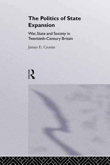The Politics of State Expansion War, State and Society in Twentieth Century Britain book cover