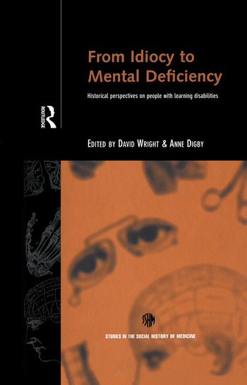 From Idiocy to Mental Deficiency Historical Perspectives on People with Learning Disabilities book cover