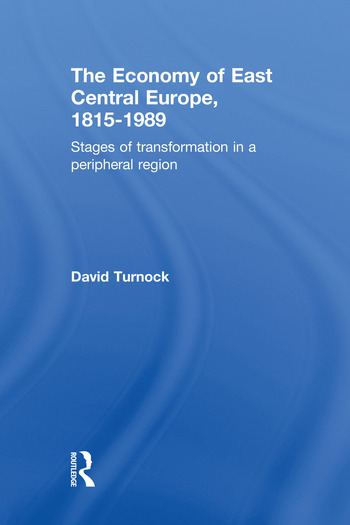 The Economy of East Central Europe, 1815-1989 Stages of Transformation in a Peripheral Region book cover