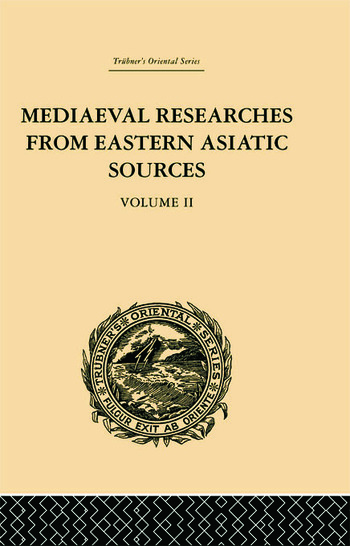 Mediaeval Researches from Eastern Asiatic Sources Fragments Towards the Knowledge of the Geography and History of Central and Western Asia from the 13th to the 17th Century: Volume II book cover
