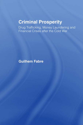 Criminal Prosperity Drug Trafficking, Money Laundering and Financial Crisis after the Cold War book cover