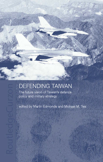 Defending Taiwan The Future Vision of Taiwan's Defence Policy and Military Strategy book cover