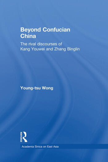 Beyond Confucian China The Rival Discourses of Kang Youwei and Zhang Binglin book cover