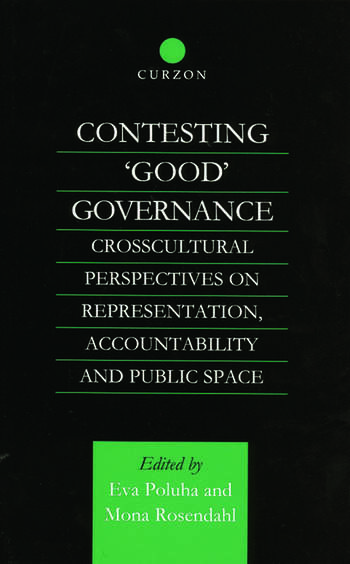 Contesting 'Good' Governance Crosscultural Perspectives on Representation, Accountability and Public Space book cover