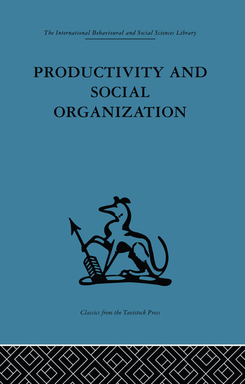 Productivity and Social Organization The Ahmedabad experiment: technical innovation, work organization and management book cover