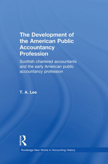 The Development of the American Public Accounting Profession Scottish Chartered Accountants and the Early American Public Accountancy Profession book cover