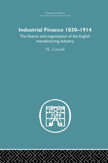 Industrial Finance, 1830-1914 The Finance and Organization of English Manufacturing Industry book cover