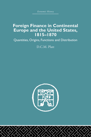 Foreign Finance in Continental Europe and the United States 1815-1870 Quantities, Origins, Functions and Distribution book cover