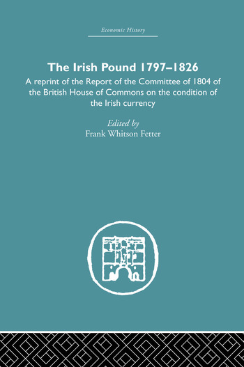 The Irish Pound, 1797-1826 A Reprint of the Report of the Committee of 1804 of the House of Commons on the Condition of the Irish Currency book cover