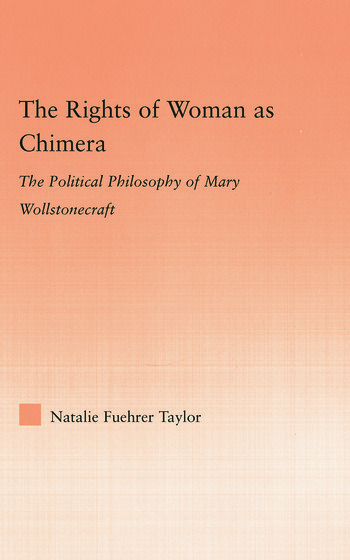 The Rights of Woman as Chimera The Political Philosophy of Mary Wollstonecraft book cover
