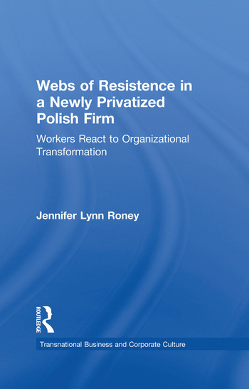 Webs of Resistence in a Newly Privatized Polish Firm Workers React to Organizational Transformation book cover