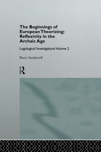 The Beginnings of European Theorizing: Reflexivity in the Archaic Age Logological Investigations: Volume Two book cover
