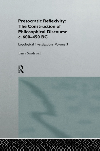 Presocratic Reflexivity: The Construction of Philosophical Discourse c. 600-450 B.C. Logological Investigations: Volume Three book cover