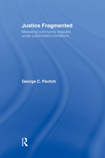 Justice Fragmented Mediating Community Disputes Under Postmodern Conditions book cover