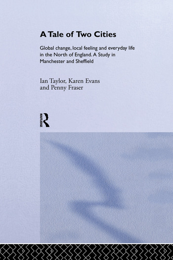 A Tale Of Two Cities Global Change, Local Feeling and Everday Life in the North of England book cover