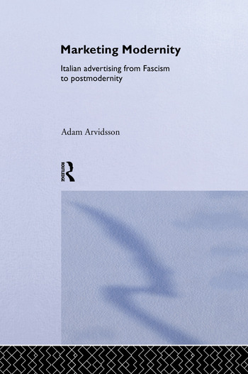 Marketing Modernity Italian Advertising from Fascism to Postmodernity book cover