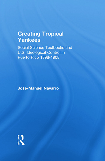 Creating Tropical Yankees Social Science Textbooks and U.S. Ideological Control in Puerto Rico, 1898-1908 book cover