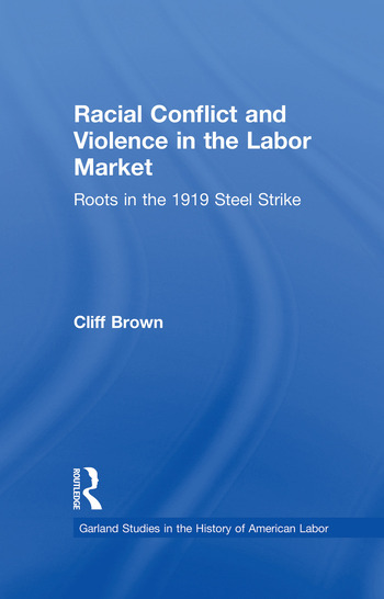 Racial Conflicts and Violence in the Labor Market Roots in the 1919 Steel Strike book cover