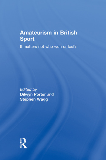 Amateurism in British Sport It Matters Not Who Won or Lost? book cover