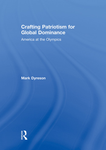 Crafting Patriotism for Global Dominance America at the Olympics book cover