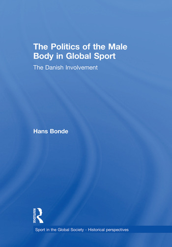 The Politics of the Male Body in Global Sport The Danish Involvement book cover